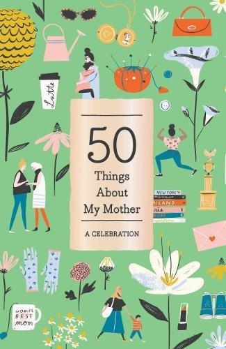50 Things About My Mother (Fill-in Gift Book): A Celebration 9781419729768 If your mother had superpowers, what would they be? What's your favorite childhood memory of the two of you together? What has your mom