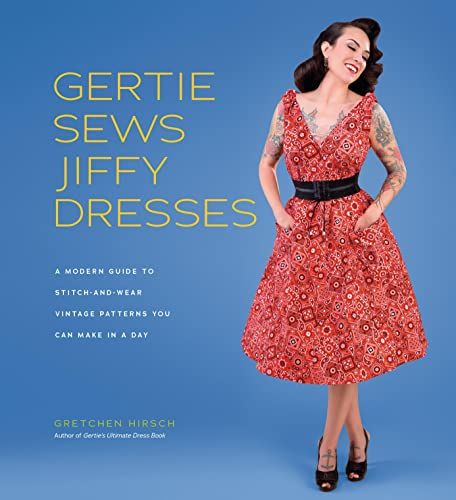 9781419732348: Gertie Sews Jiffy Dresses: A Modern Guide to Stitch-and-Wear Vintage Patterns You Can Make in a Day: A Modern Guide to Stitch-and-Wear Vintage Patterns You Can Make in an Afternoon