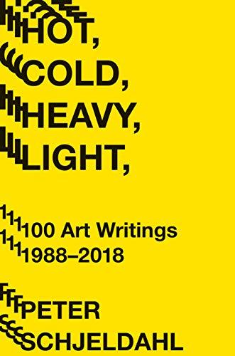 9781419734380: Hot Cold Heavy Light. 100 Art Writings. 1988 - 2017