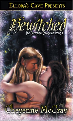 Bewitched (The Seraphine Chronicles: Book 2): McCray, Cheyenne