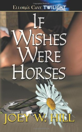 If Wishes Were Horses: Hill, Joey W.