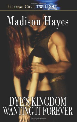 Kingdom: Dye's Kingdom--Wanting It Forever: Hayes, Madison