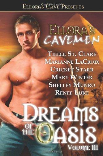Ellora's Cavemen: Dreams of the Oasis Volume: Tielle St. Clare,