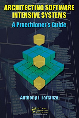 Architecting Software Intensive Systems: A Practitioners Guide: Lattanze, Anthony J.