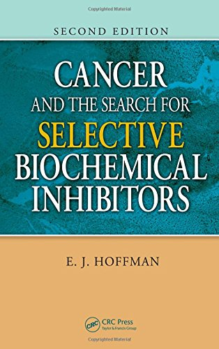 9781420045932: Cancer and the Search for Selective Biochemical Inhibitors, Second Edition