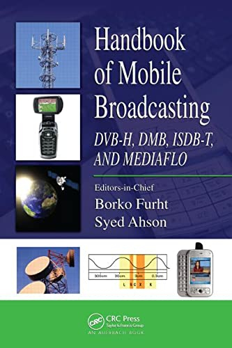 Handbook of Mobile Broadcasting: DVB-H, DMB, ISDB-T, and MEDIAFLO: Borko Furht and Syed Ahson (...