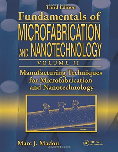Fundamentals of Microfabrication and Nanotechnology, Third Edition,: Madou, Marc J.