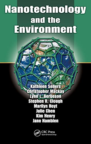 Nanotechnology and the Environment (1420060198) by Sellers, Kathleen; Mackay, Christopher; Bergeson, Lynn L.; Clough, Stephen R.; Hoyt, Marilyn; Chen, Julie; Henry, Kim; Hamblen, Jane