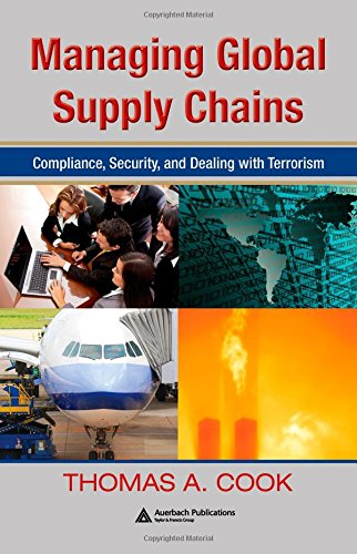 Managing Global Supply Chains: Compliance, Security, and Dealing with Terrorism (9781420064568) by Thomas A. Cook