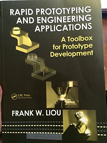 9781420064735: Rapid Prototyping and Engineering Applications: Solutions Manual: A Toolbox for Prototype Development