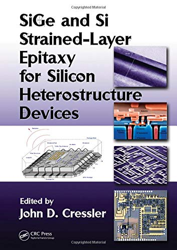 SiGe and Si Strained-Layer Epitaxy for Silicon Heterostructure Devices: Cressler, John D.