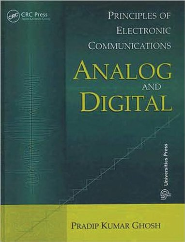Principles of Electronic Communications Analog and Digital: Pradip Kumar Ghosh