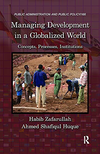 9781420068375: Managing Development in a Globalized World: Concepts, Processes, Institutions (Public Administration and Public Policy)