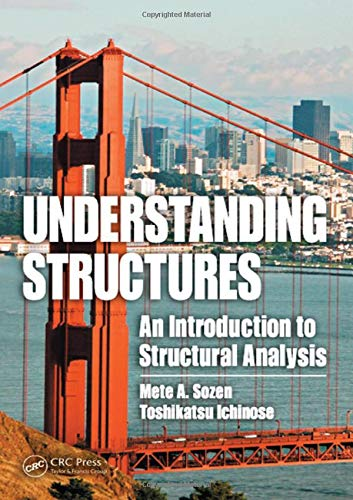Understanding Structures: An Introduction to Structural Abalysis: Mete A. Sozen,Toshikatsu Ichinose
