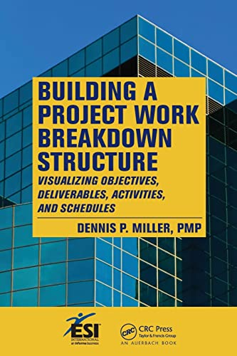 9781420069693: Building a Project Work Breakdown Structure: Visualizing Objectives, Deliverables, Activities, and Schedules (ESI International Project Management Series)