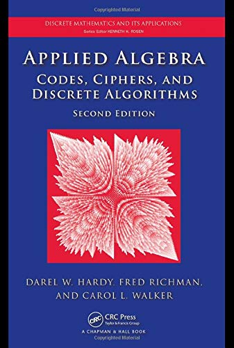 9781420071429: Applied Algebra: Codes, Ciphers and Discrete Algorithms, Second Edition (Discrete Mathematics and Its Applications)