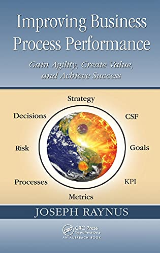 9781420072495: Improving Business Process Performance: Gain Agility, Create Value, and Achieve Success