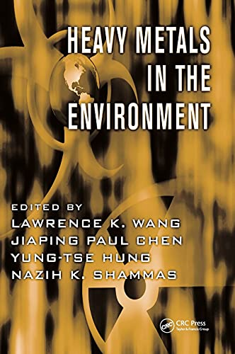 Heavy Metals in the Environment (Advances in: Editor-Lawrence K. Wang;