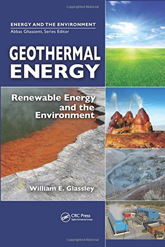 Geothermal Energy: Renewable Energy and the Environment: William E. Glassley