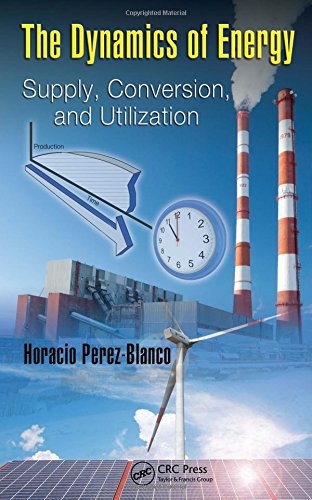 9781420076882: The Dynamics of Energy: Supply, Conversion, and Utilization