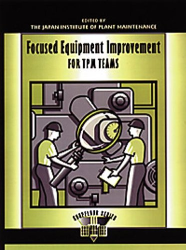 9781420078787: Focused Equipment Improvement for TPM Teams: A Leader's Guide (The Shopfloor Series) (Volume 2)