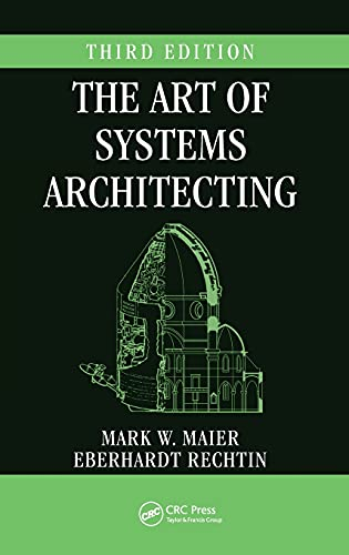The Art of Systems Architecting, Third Edition (Systems Engineering): Maier, Mark W.