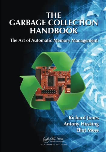9781420082791: The Garbage Collection Handbook: The Art of Automatic Memory Management (Chapman & Hall/CRC Applied Algorithms and Data Structures series)