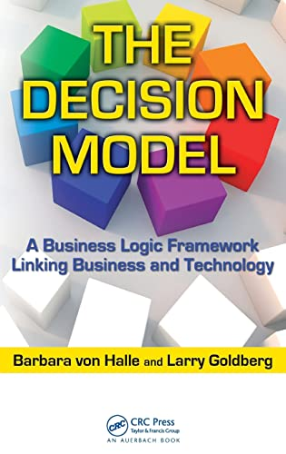 9781420082814: The Decision Model: A Business Logic Framework Linking Business and Technology (IT Management)