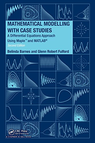 9781420083484: Mathematical Modelling with Case Studies: A Differential Equations Approach using Maple and MATLAB, Second Edition (Textbooks in Mathematics)