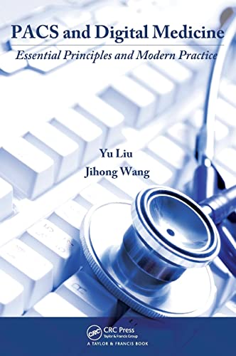 PACS and Digital Medicine: Essential Principles and Modern Practice: Yu Liu