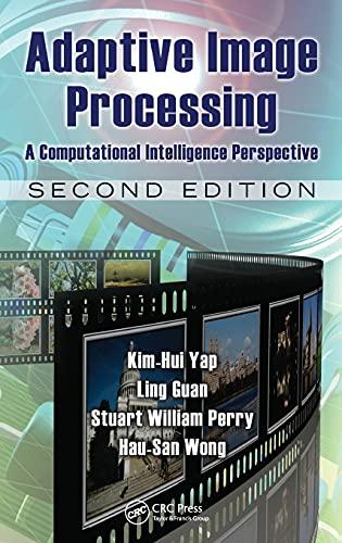 Adaptive Image Processing: A Computational Intelligence Perspective: Hau-San Wong,Kim-Hui Yap,Ling