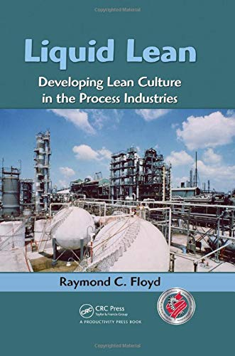 9781420088625: Liquid Lean: Developing Lean Culture in the Process Industries