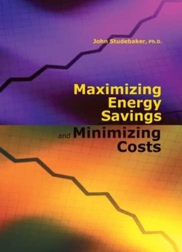 9781420088724: Maximizing Energy Savings and Minimizing Energy Costs