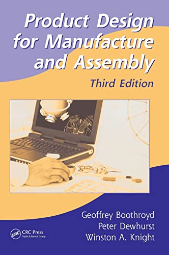 Product Design for Manufacture and Assembly (Third Edition): Peter Dewhurst,Geoffrey Boothroyd,...