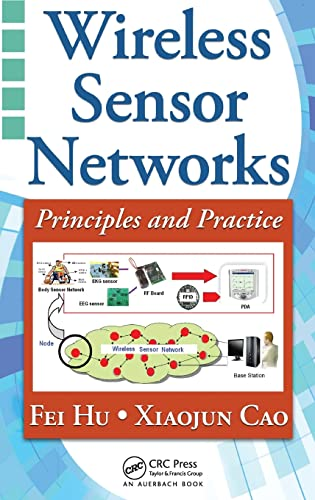 Wireless Sensor Networks: Principles and Practice: Hu, Fei, Cao,