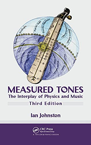 9781420093476: Measured Tones: The Interplay of Physics and Music, Third Edition