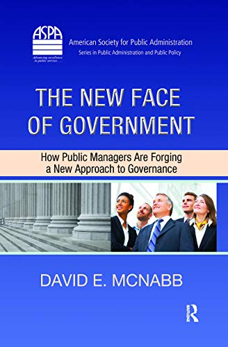 9781420093872: The New Face of Government: How Public Managers Are Forging a New Approach to Governance (ASPA Series in Public Administration and Public Policy)