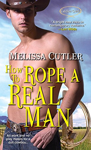9781420130089: How to Rope a Real Man (Catcher Creek)