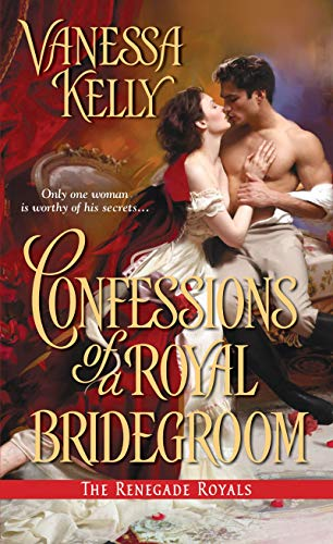 Confessions of a Royal Bridegroom (The Renegade Royals): Kelly, Vanessa