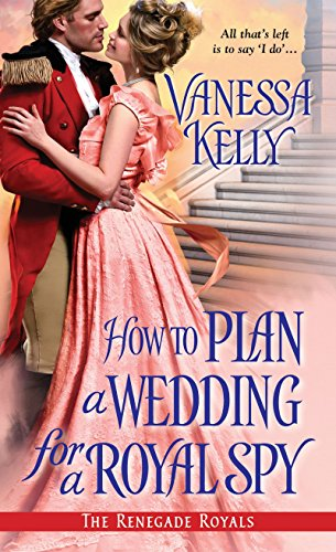 How to Plan a Wedding for a Royal Spy (The Renegade Royals)