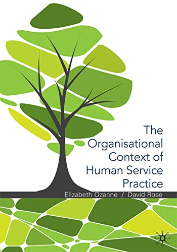 The Organisational Context of Human Service Practice (Paperback): Elizabeth Ozanne
