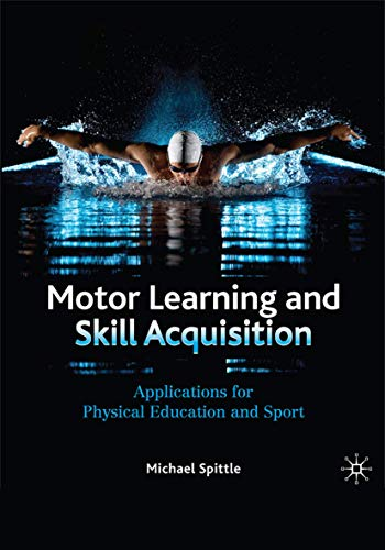 Motor Learning and Skill Acquisition (Paperback): Michael Spittle