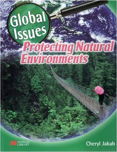 Global Issues Protecting Natural Environments Macmillan Library: Cheryl Jakab
