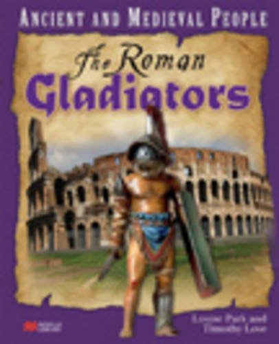 Ancient and Medieval People the Roman Gladiators: Park, Louise, Love,