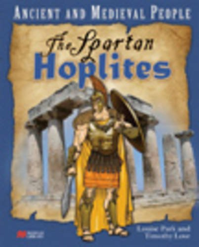 Ancient and Medieval People the Spartan Hoplites: Park, Louise; Love,