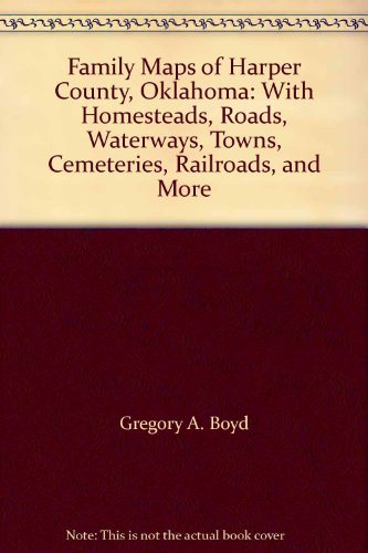 9781420303902: Family Maps of Harper County, Oklahoma: With Homesteads, Roads, Waterways, Towns, Cemeteries, Railroads, and More