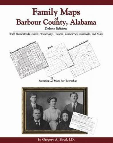 Family Maps of Barbour County, Alabama, Deluxe Edition: Gregory A. Boyd
