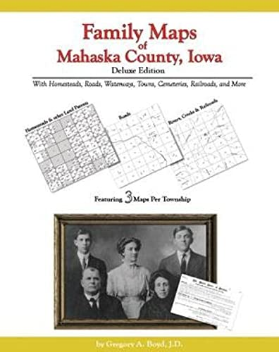 Family Maps of Mahaska County, Iowa, Deluxe: Gregory A. Boyd