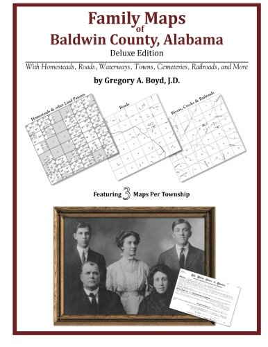 Family Maps of Baldwin County, Alabama, Deluxe Edition: Boyd J.D., Gregory A