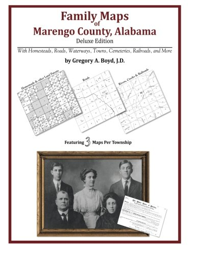 Family Maps of Marengo County, Alabama, Deluxe Edition: Gregory A Boyd J.D.